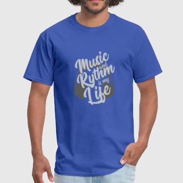 Music and Rythm is my life - GIFT - Men's T-Shirt