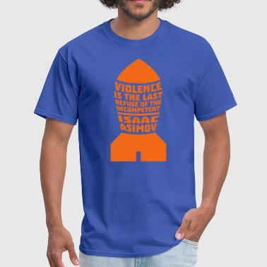 Isaac Asimov Isaac Asimov: Violence is the Last Refuge - Men's T-Shirt
