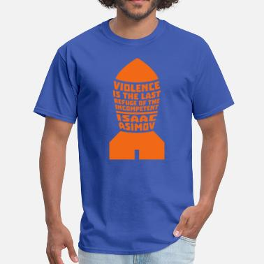 Disarmament Isaac Asimov: Violence is the Last Refuge - Men's T-Shirt