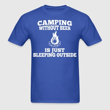 Camping Without Beer Is Just Sleeping - Men's T-Shirt