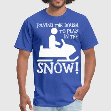 Paying The Dough To Play In The Snow Snowmobile - Men's T-Shirt
