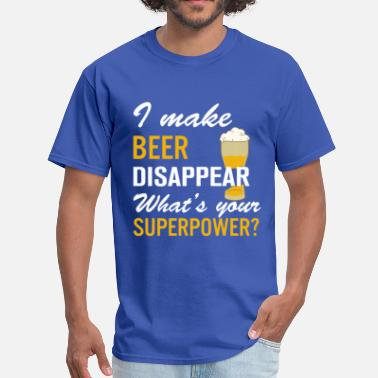 I Make Beer Disappear Whats Your Superpower I Make Beer Disappear What's Your Superpower - Men's T-Shirt