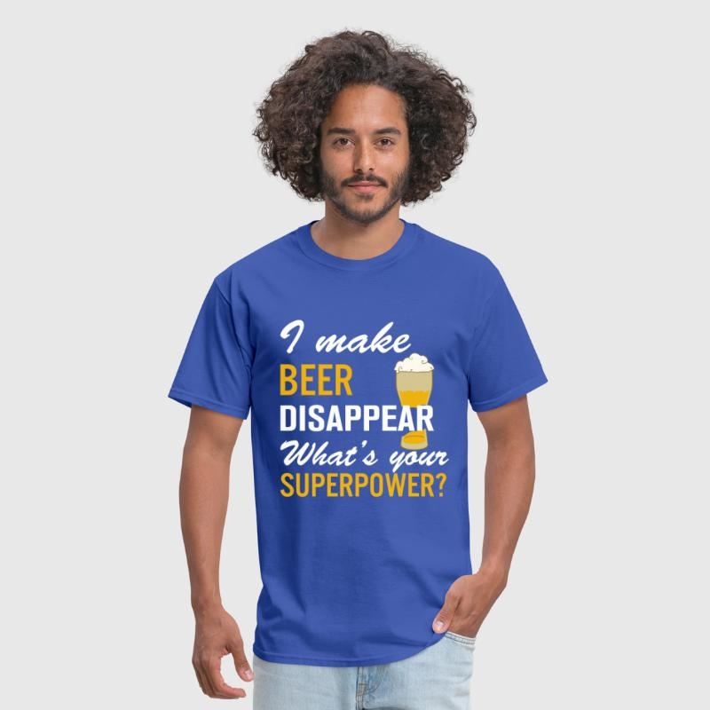 I Make Beer Disappear What's Your Superpower - Men's T-Shirt