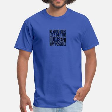 Dumbest Dumbest 1 - Men's T-Shirt