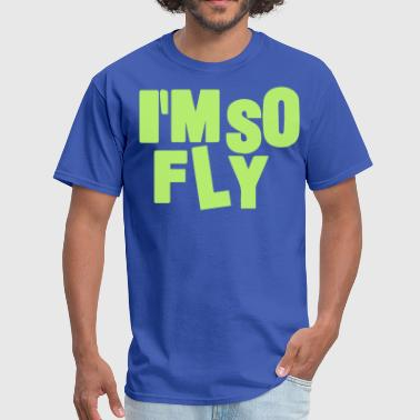 So Fly I'M SO FLY - Men's T-Shirt
