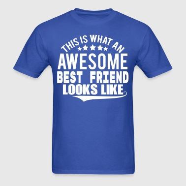 THIS IS WHAT AN AWESOME BEST FRIEND LOOKS LIKE - Men's T-Shirt