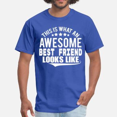 Best Friends THIS IS WHAT AN AWESOME BEST FRIEND LOOKS LIKE - Men's T-Shirt