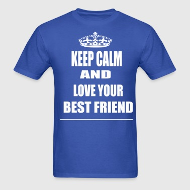 Keep Calm and Love Your Best Friend  - Men's T-Shirt