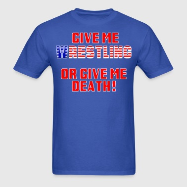 Give Me Wrestling or Give Me Death T-Shirt - Men's T-Shirt