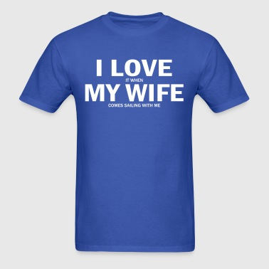 I Love It When My Wife Comes Sailing With Me - Men's T-Shirt