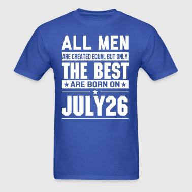 The Best Men Are Born On July 26 - Men's T-Shirt