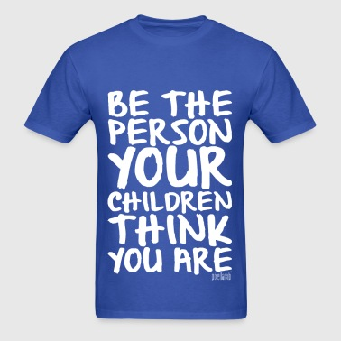 Be the Person your Children think you are - Men's T-Shirt
