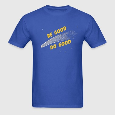 Be Good and  - Men's T-Shirt