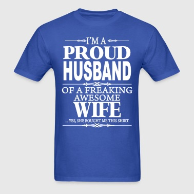 I'm A Proud Husband Of A Freaking Awesome Wife  - Men's T-Shirt