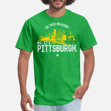 Pittsburgh Is This Heaven? No, It's Pittsburgh - Men's T-Shirt