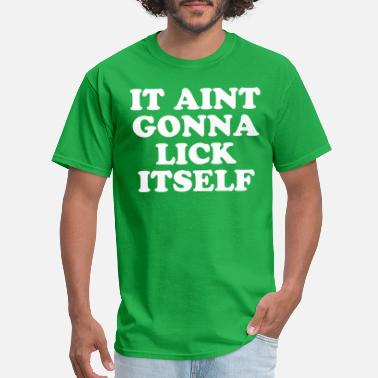 Aint Humor It aint gonna lick itself - Men's T-Shirt