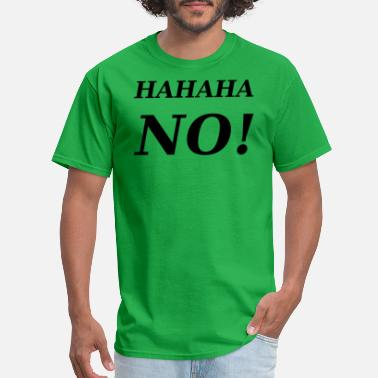 Hahaha HAHAHA NO! - Men's T-Shirt