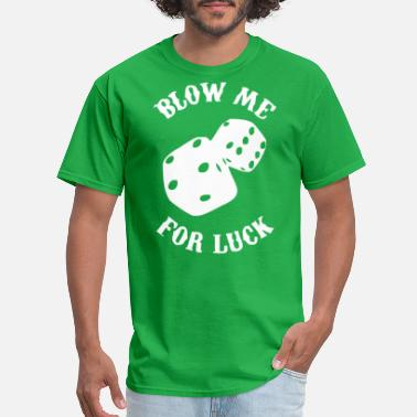 Blow Me For Luck Blow Me For Luck Dice - Men's T-Shirt