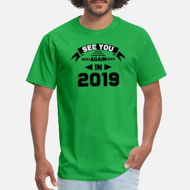 See You Again See you again in 2019 - Men's T-Shirt