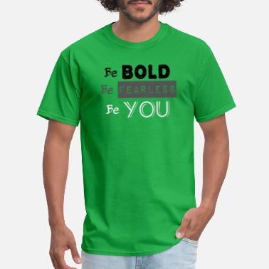 Bold And Fearless Be BOLD Be FEARLESS Be YOU - Men's T-Shirt