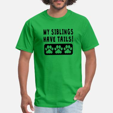 My Siblings Have Tails My Siblings Have Tails - Men's T-Shirt