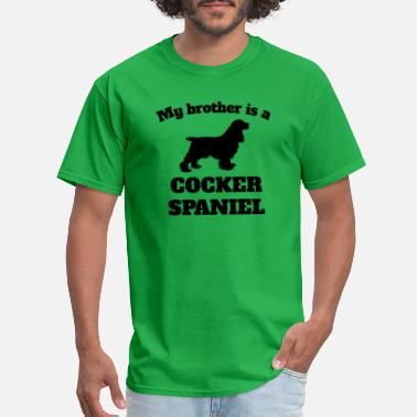 My Cocker Spaniel My Brother Is A Cocker Spaniel - Men's T-Shirt