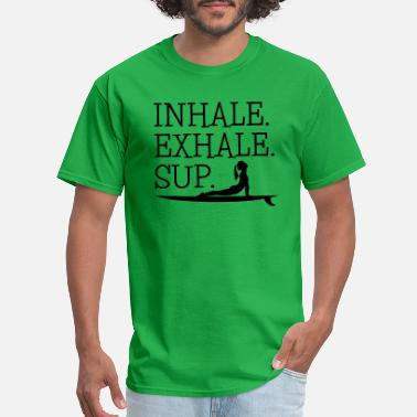Sup Yoga Inhale Exhale SUP Girl Yoga And Board - Men's T-Shirt