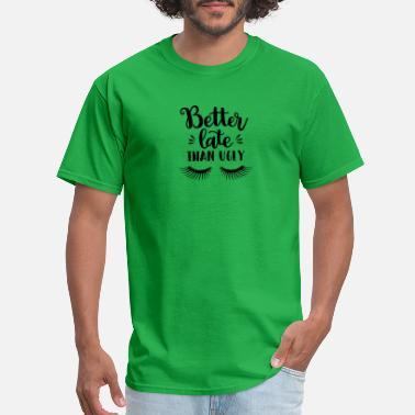 better late than ugly - Men's T-Shirt