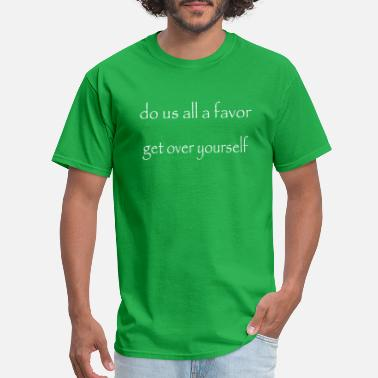 Adult Humor do us all a favor, get over yourself-white - Men's T-Shirt