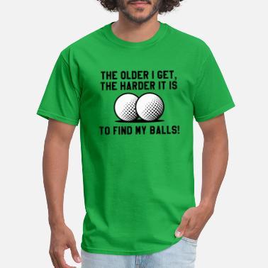0d83a8f1ed Funny Golf Sayings The Older I Get - Men's T-Shirt