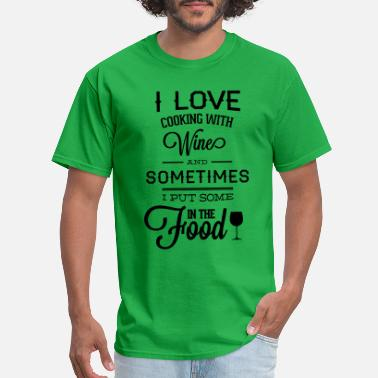 811d5ca8 I Love Cook I love cooking with wine - Men's T-. Men's T-Shirt