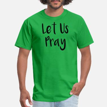 Pray For Us Let Us Pray 2 - Men's T-Shirt