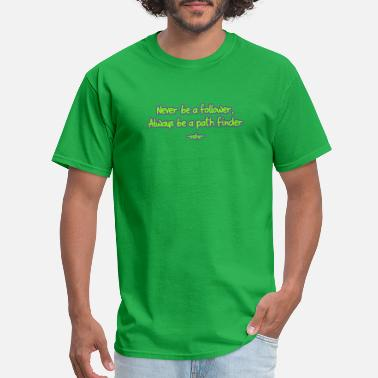 Follow Quote osho quotes never be a follower - Men's T-Shirt