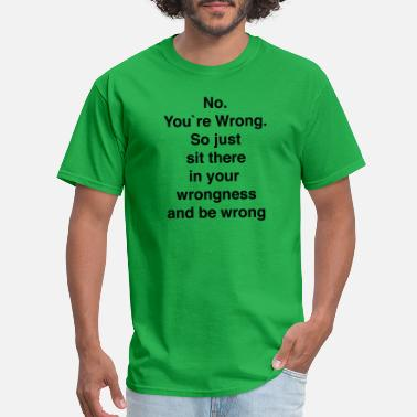 Or Youre Wrong No youre wrong - Men's T-Shirt