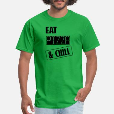 Pizza And Chill eat pizza and chill - Men's T-Shirt