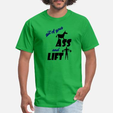 Butt Lift get of your ass and lift - Men's T-Shirt