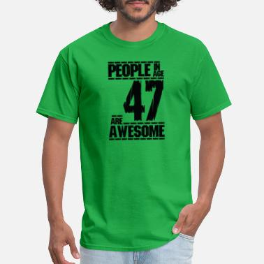 Age 47 PEOPLE IN AGE 47 ARE AWESOME - Men's T-Shirt