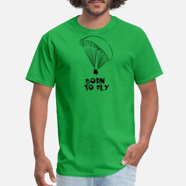 Fly Paragliding Born to fly - paraglide - Men's T-Shirt