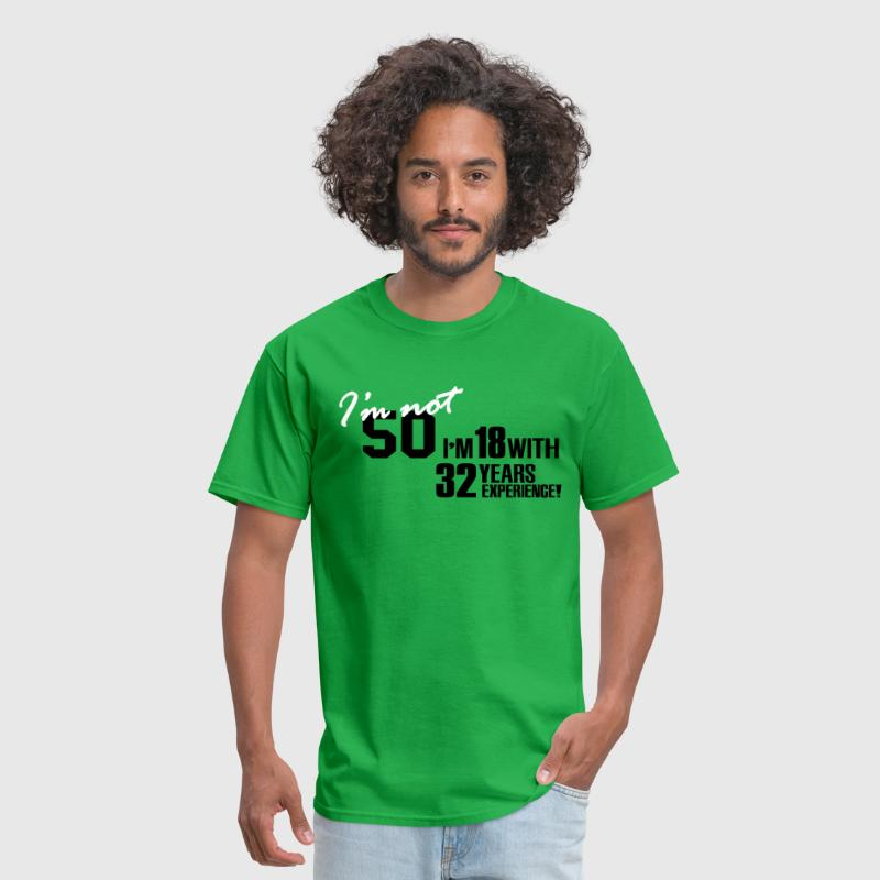 I'm not 50 - I'm 18 with 32 years experience - Men's T-Shirt