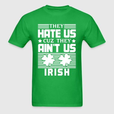They Hate Us Cuz They Ain't Us - Irish - Men's T-Shirt