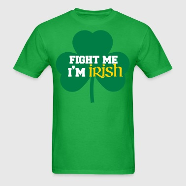 fight me i'm irish - Men's T-Shirt