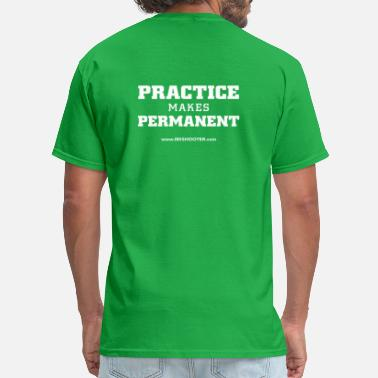 180 Shooter Basketball 180 Shooter Phase 2 - Practice Makes Permanent - Men's T-Shirt