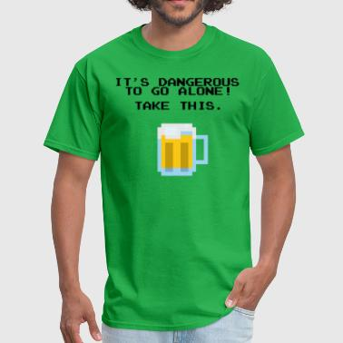 It's Dangerous To Go Alone Without Beer - Men's T-Shirt