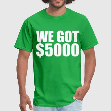 We got $5000 (2) - Men's T-Shirt