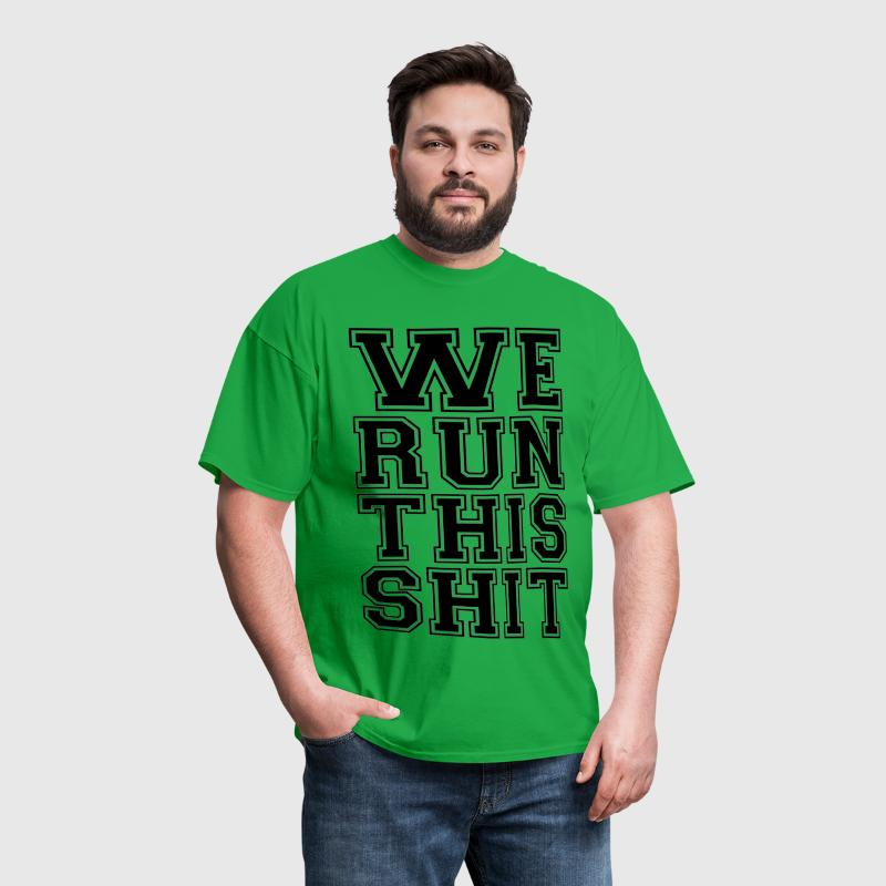 We Run This Shit  - Men's T-Shirt