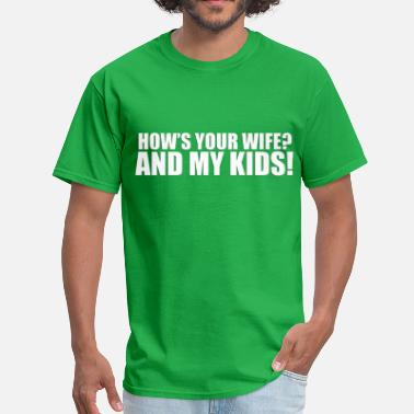Hows Your Aspen Hows your wife & my kids - Men's T-Shirt