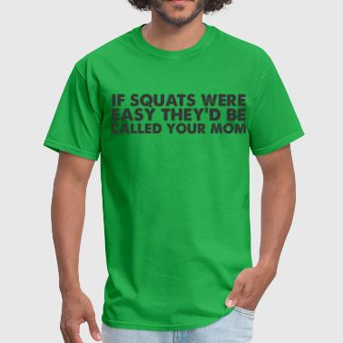 if squats were easy... - Men's T-Shirt