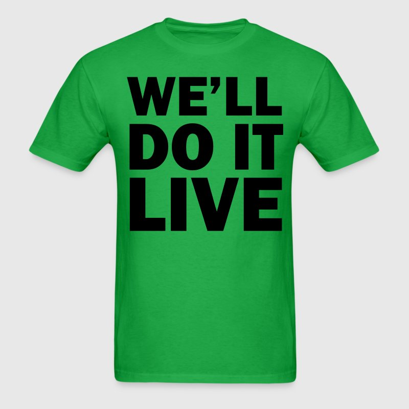 We'll do it live - Men's T-Shirt