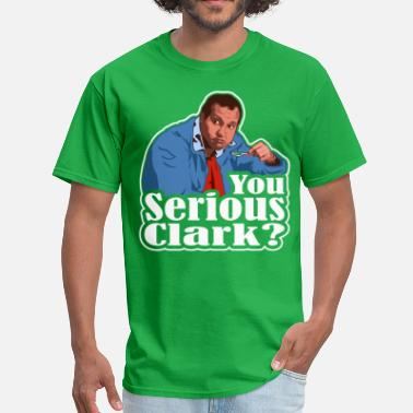 Christmas Vacation Quote You Serious Clark? Cousin Eddie - Men's T-Shirt