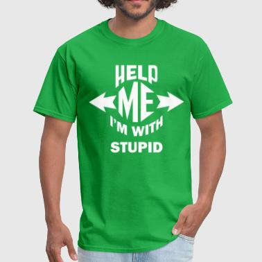 Help Me I'm With Stupid - Men's T-Shirt